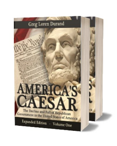 America's Caesar: The Decline and Fall of Republican Government