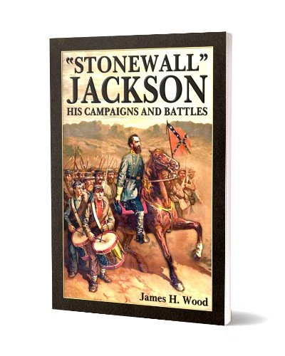 """Stonewall"" Jackson: His Campaigns and Battles"