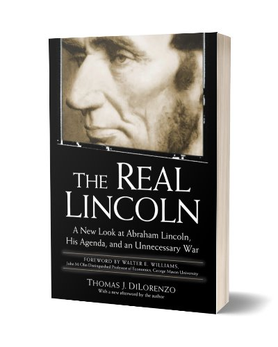 The Real Lincoln: A New Look at His Agenda and Unnecessary War