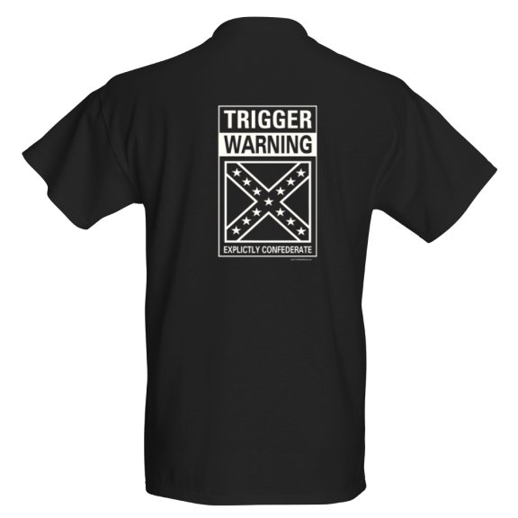 Trigger Warning: Explicitly Confederate t-shirt